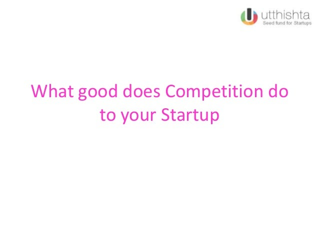 What good does Competition do to your Startup