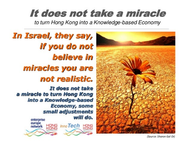 It does not take a miracleto turn Hong Kong into a Knowledge-based EconomyIn Israel, they say,if you do notbelieve inmirac...