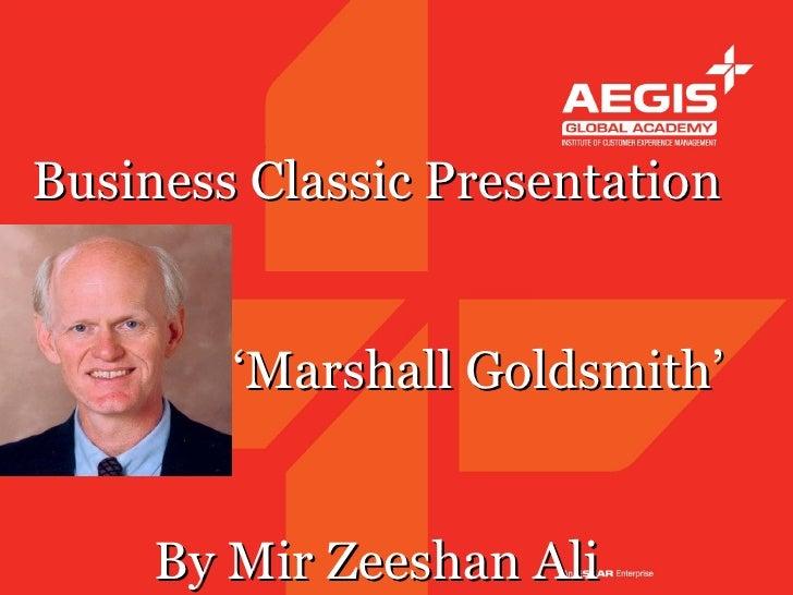 Business Classic Presentation        'Marshall Goldsmith'     By Mir Zeeshan Ali