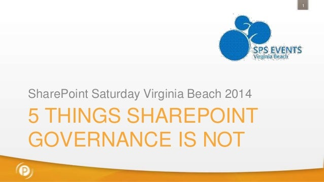 1  SharePoint Saturday Virginia Beach 2014  5 THINGS SHAREPOINT GOVERNANCE IS NOT