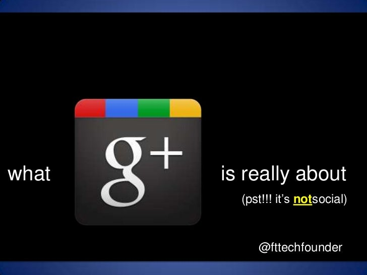 What G+ really about (pst!!! it's not social)