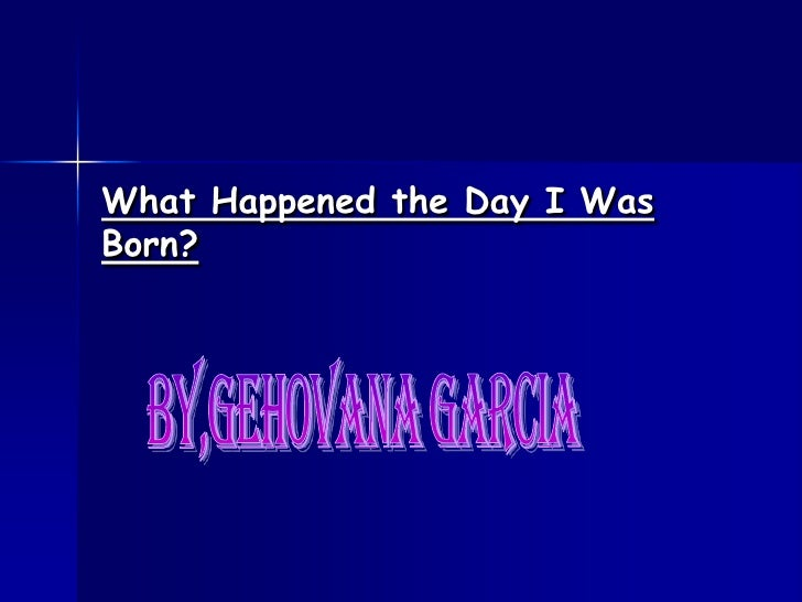 What Happened the Day I Was Born?