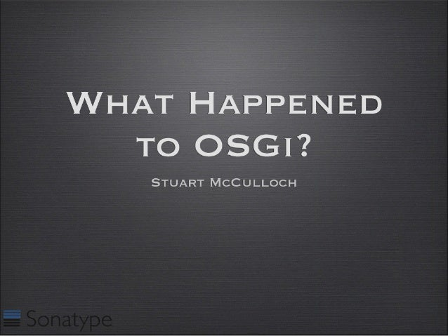 Øredev 2010 - What Happened to OSGi?