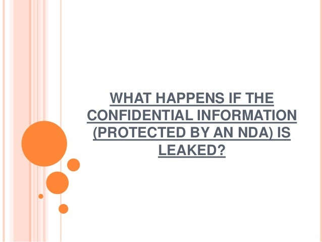 WHAT HAPPENS IF THECONFIDENTIAL INFORMATION (PROTECTED BY AN NDA) IS        LEAKED?
