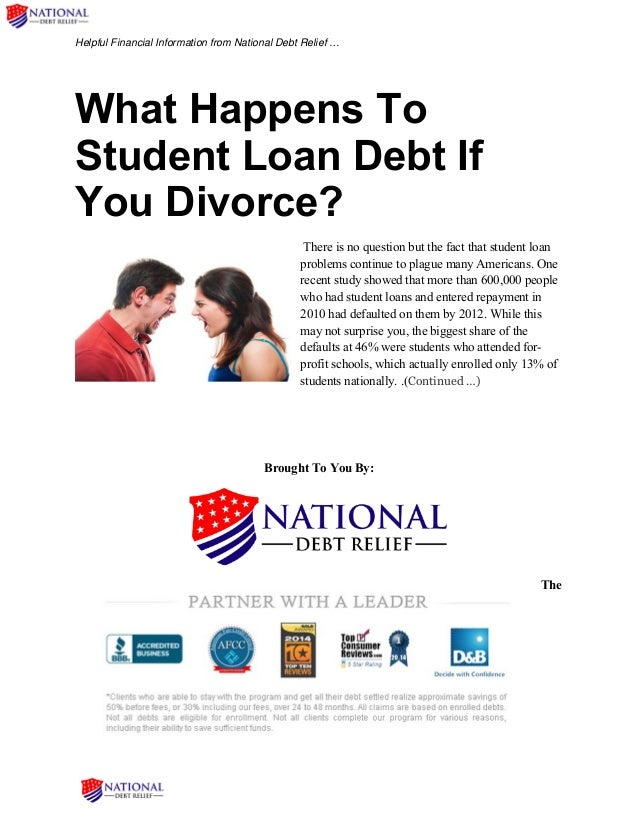 Helpful Financial Information from National Debt Relief … What Happens To Student Loan Debt If You Divorce? There is no qu...
