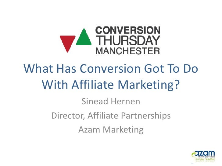 What Has Conversion Got To Do  With Affiliate Marketing?            Sinead Hernen    Director, Affiliate Partnerships     ...
