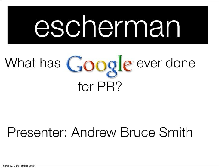 escherman  What has                            ever done                            for PR?    Presenter: Andrew Bruce Smi...