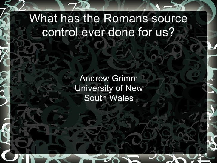 What has  the Romans  source control ever done for us? Andrew Grimm University of New South Wales