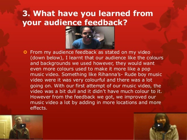 3. What have you learned fromyour audience feedback? From my audience feedback as stated on my video  (down below), I lea...