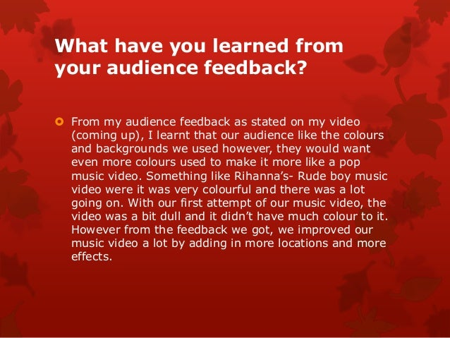 What have you learned fromyour audience feedback? From my audience feedback as stated on my video  (coming up), I learnt ...