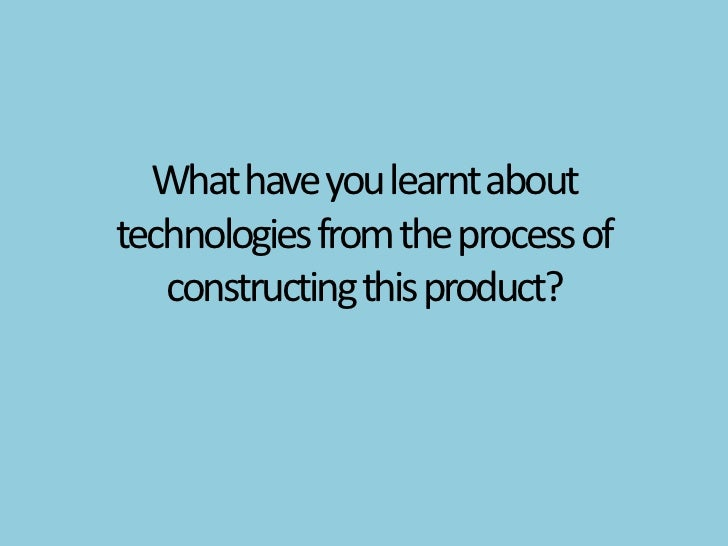 Evaluation Question 6 - What have you learnt about technologies from the process of constructing this product?
