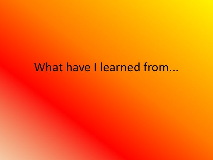 What have I learned from...<br />