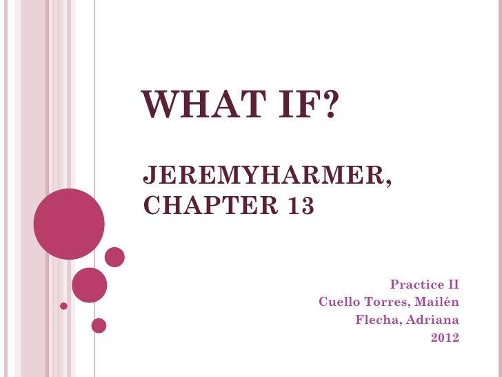 WHAT IF?JEREMYHARMER,CHAPTER 13                   Practice II         Cuello Torres, Mailén              Flecha, Adriana  ...