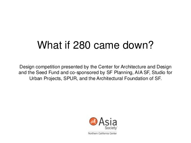 What if 280 came down? Design competition presented by the Center for Architecture and Design and the Seed Fund and co-spo...