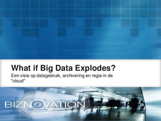 """What if Big Data Explodes?Een visie op datagebruik, archivering en regie in de""""cloud"""""""