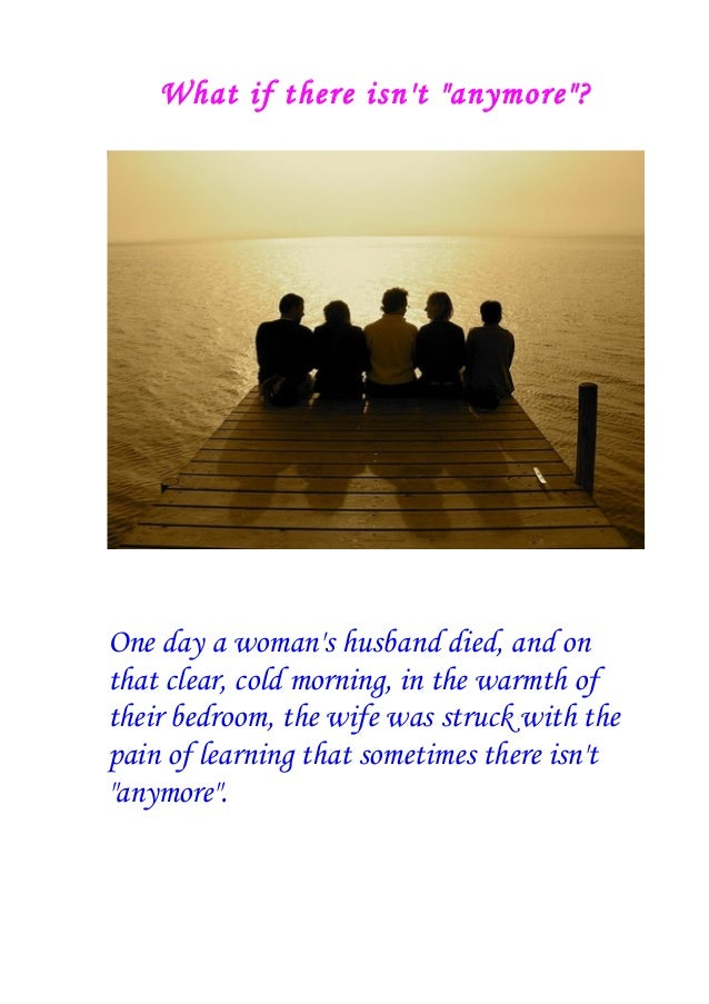 """What if there isn't """"anymore""""? One day a woman's husband died, and on that clear, cold morning, in the warmth of their bed..."""
