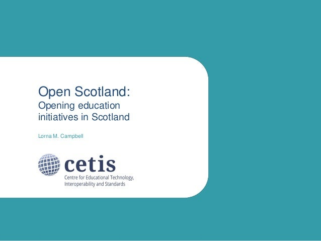 Open Scotland: Opening education initiatives in Scotland Lorna M. Campbell
