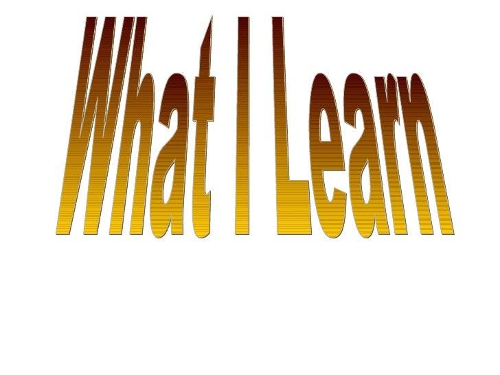 What I Learn