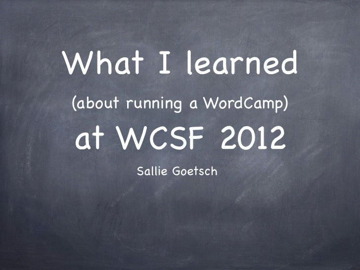 What I learned(about running a WordCamp)at WCSF 2012       Sallie Goetsch