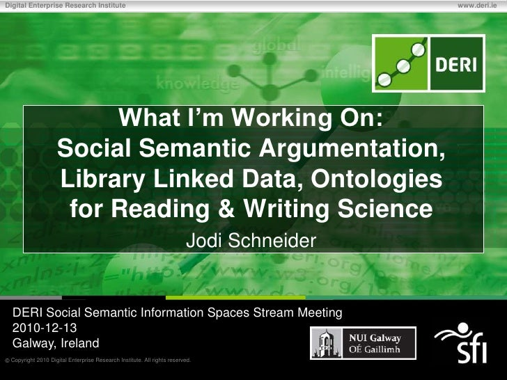 What I'm Working On: Social Semantic Argumentation, Library Linked Data, Ontologies for Reading & Writing Science<br />Jod...