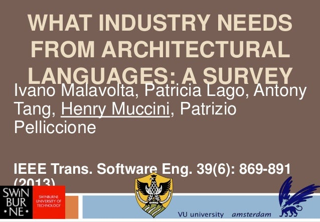 WHAT INDUSTRY NEEDS FROM ARCHITECTURAL LANGUAGES: A SURVEY  Ivano Malavolta, Patricia Lago, Antony Tang, Henry Muccini, Pa...