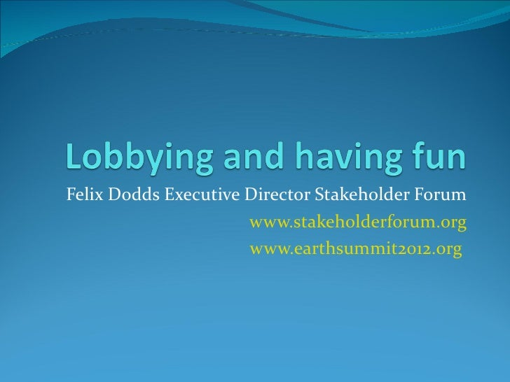 Felix Dodds Executive Director Stakeholder Forum                      www.stakeholderforum.org                      www.ea...
