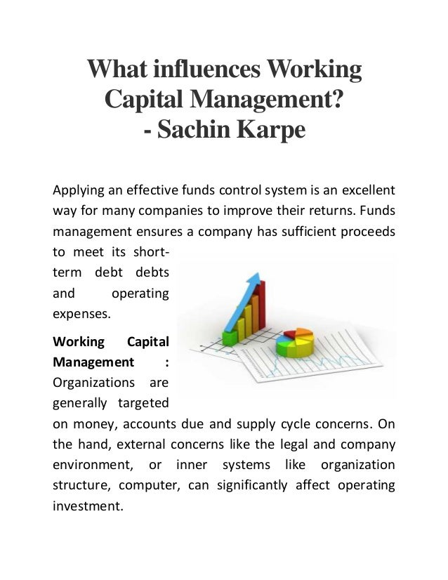 influence of working capital 2 101 working capital working capital is the capital available for conducting the day-to-day operations of the business and consists of current assets and current liabilities.