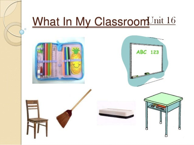 What In My Classroom 16                    Unit