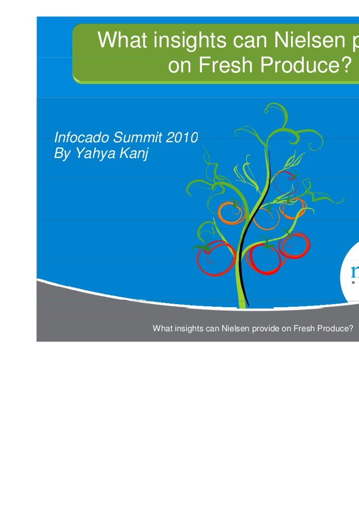 What insights can Nielsen provide             on F h P d                Fresh Produce? ?Infocado Summit 2010By Yahya Kanj ...