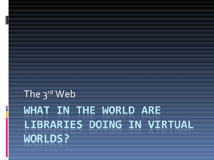 What in the world are libraries doing in virtual worlds?