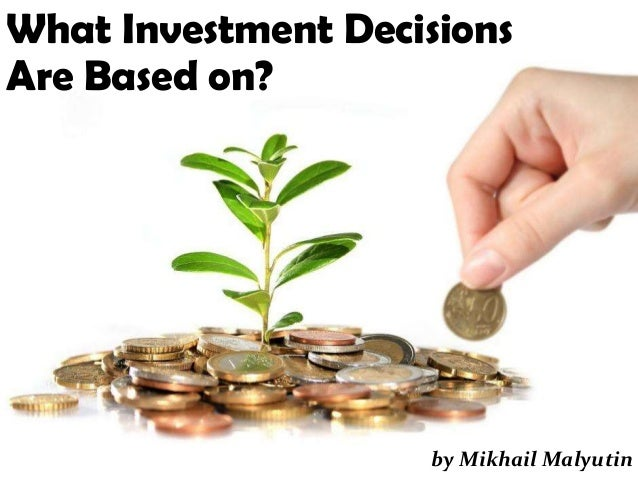 What Investment Decisions Are Based on? by Mikhail Malyutin