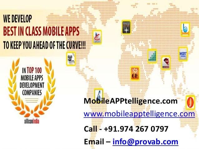 MobileAPPtelligence.com www.mobileapptelligence.com Call - +91.974 267 0797 Email – info@provab.com