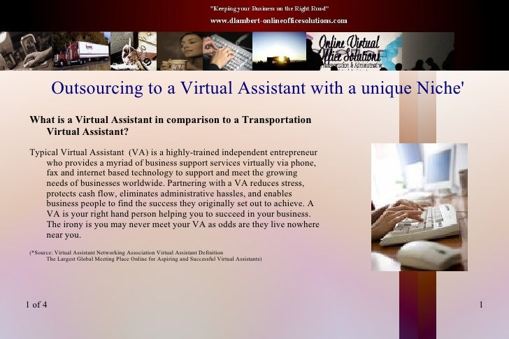Outsourcing to a Virtual Assistant with a unique Niche' <ul><li>What is a Virtual Assistant in comparison to a Transportat...