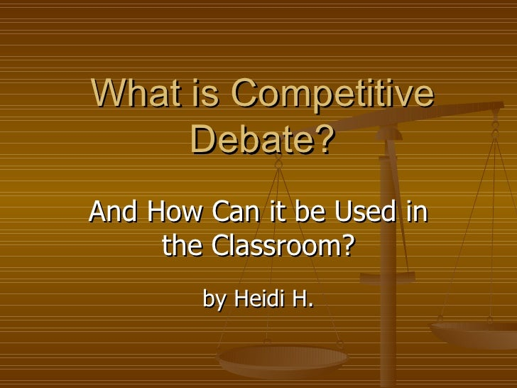 What is Competitive Debate? And How Can it be Used in the Classroom? by Heidi H.