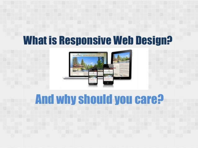 What is Responsive Web Design?And why should you care?
