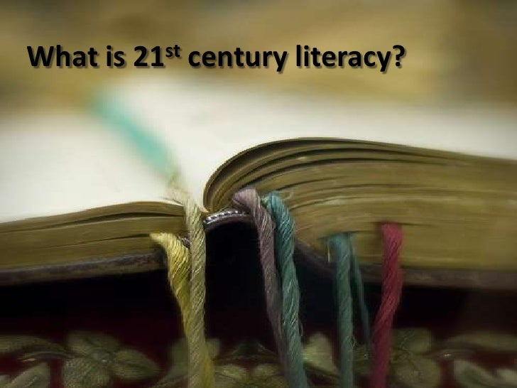 st What is   21     century literacy?