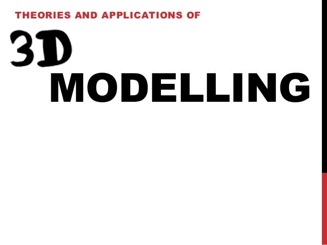 THEORIES AND APPLICATIONS OF  MODELLING