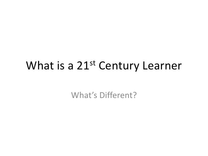 What is a 21st Century Learner<br />What's Different?<br />