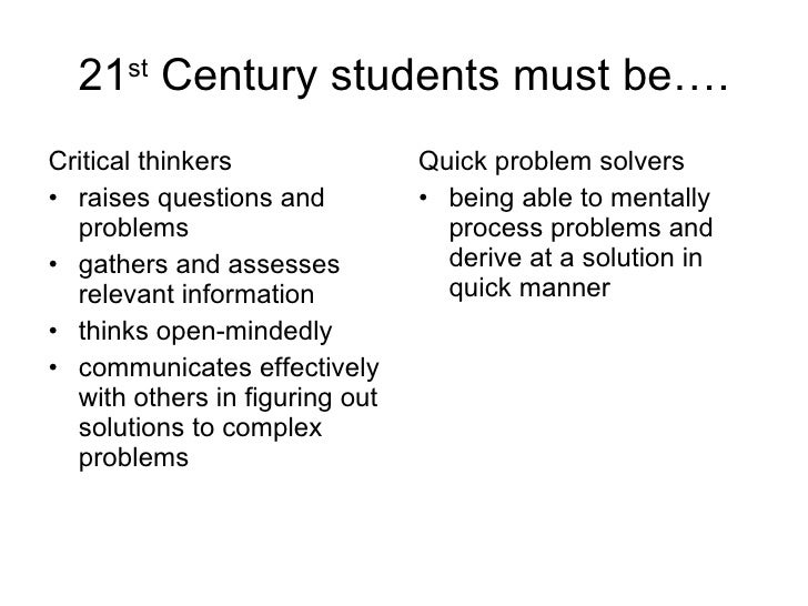 21 st  Century students must be…. <ul><li>Critical thinkers </li></ul><ul><li>raises questions and problems </li></ul><ul>...