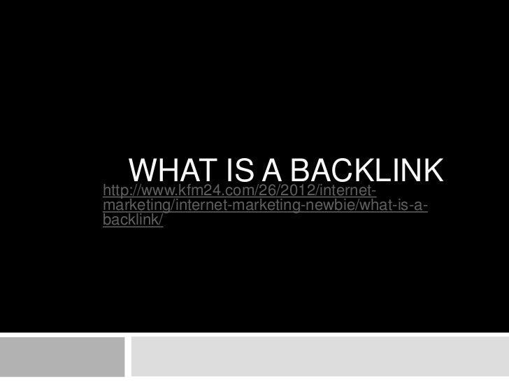 WHAT IS A BACKLINKhttp://www.kfm24.com/26/2012/internet-marketing/internet-marketing-newbie/what-is-a-backlink/