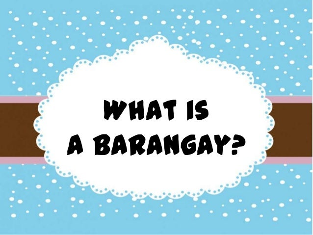What is a barangay?