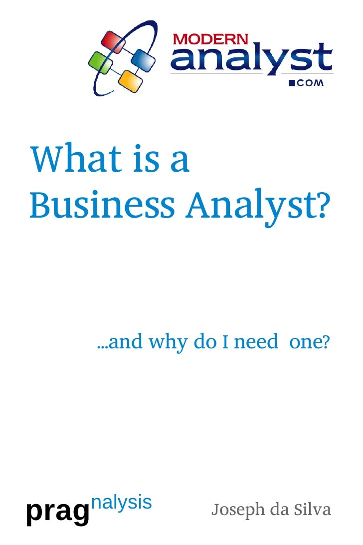 What is aBusiness Analyst?      ...and why do I need one?pragnalysis   1                  Joseph da Silva