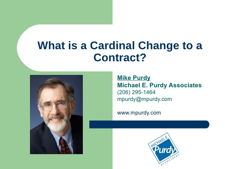 What is a Cardinal Change to a Contract? Mike Purdy Michael E. Purdy Associates (206) 295-1464 [email_address] www.mpurdy....