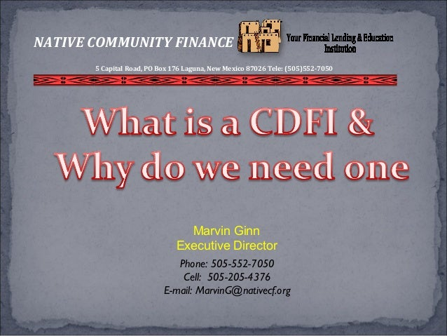 Marvin Ginn Executive Director Phone: 505-552-7050 Cell: 505-205-4376 E-mail: MarvinG@nativecf.org NATIVE COMMUNITY FINANC...