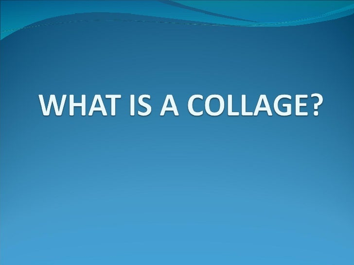 What is a collage ?