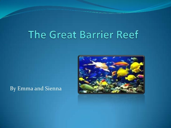 The Great Barrier Reef<br />By Emma and Sienna<br />