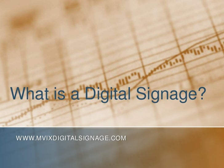 What is a Digital Signage?WWW.MVIXDIGITALSIGNAGE.COM
