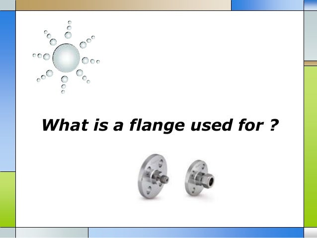 What is a flange used for