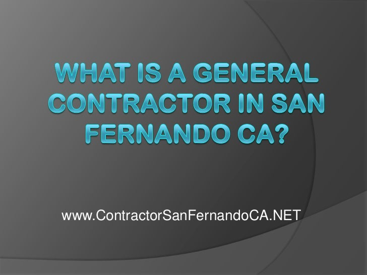 What is a General Contractor in San Fernando CA?