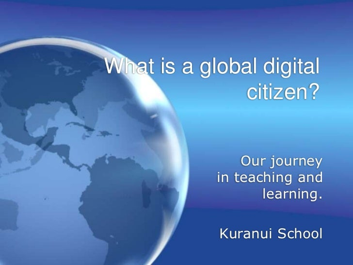 What is a global digital citizen?<br />Our journey in teaching and learning.<br />Kuranui School <br />